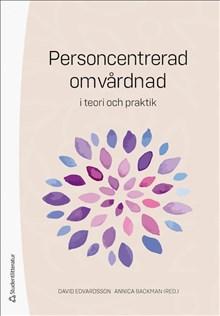 Personcentrerad omvårdnad i teori och praktik /