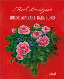 Rosor min kära bara rosor