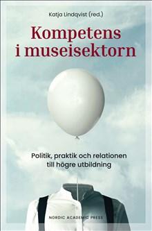 Kompetens i museisektorn : politik, praktik och relationen till högre utbildning, 2019.